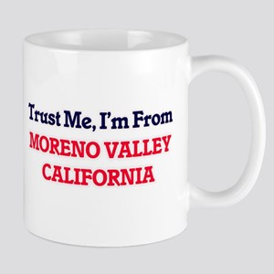 Trust Me, I'm from Moreno Valley California Mugs