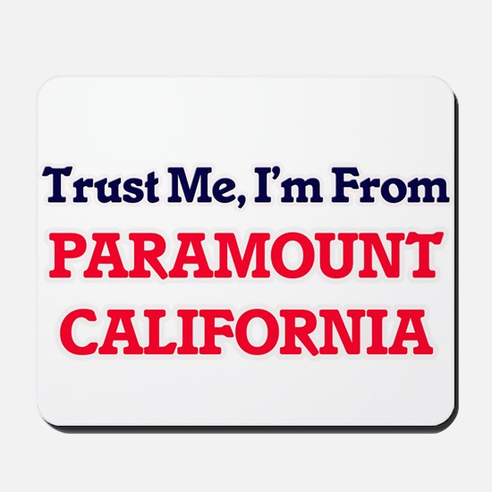 Trust Me, I'm from Paramount California Mousepad