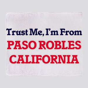 Trust Me, I'm from Paso Robles Calif Throw Blanket