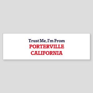 Trust Me, I'm from Porterville Cali Bumper Sticker
