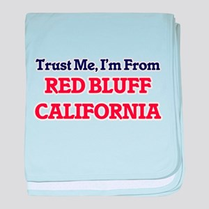 Trust Me, I'm from Red Bluff Californ baby blanket