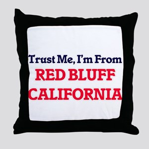 Trust Me, I'm from Red Bluff Californ Throw Pillow