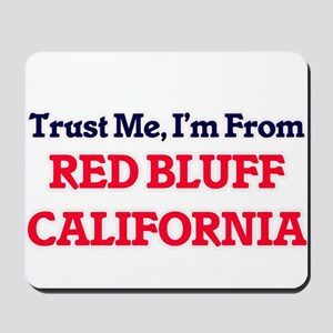 Trust Me, I'm from Red Bluff California Mousepad