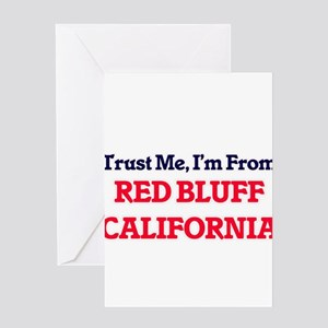 Trust Me, I'm from Red Bluff Califo Greeting Cards