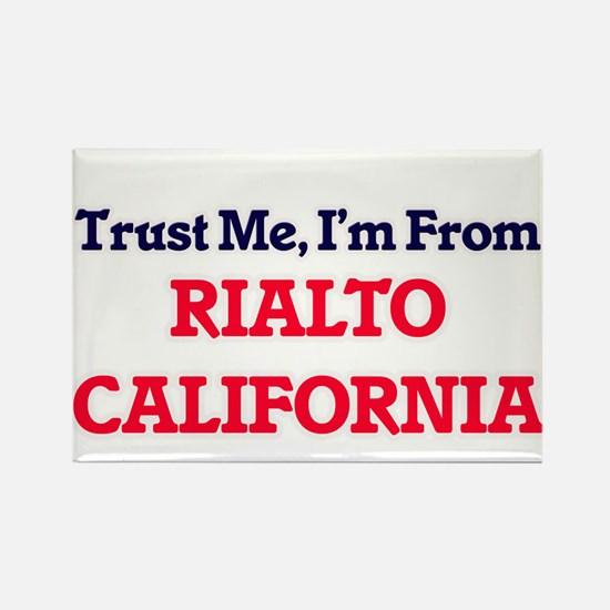 Trust Me, I'm from Rialto California Magnets