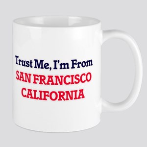 Trust Me, I'm from San Francisco California Mugs