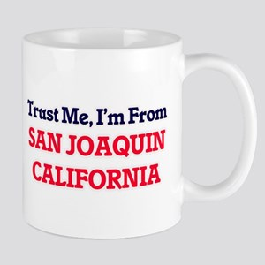 Trust Me, I'm from San Joaquin California Mugs