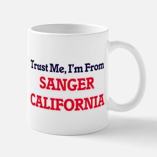 Trust Me, I'm from Sanger California Mugs