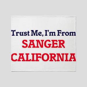 Trust Me, I'm from Sanger California Throw Blanket