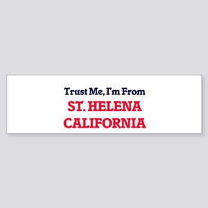 Trust Me, I'm from St. Helena Calif Bumper Sticker