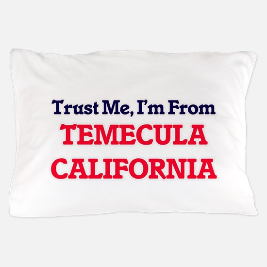 Trust Me, I'm from Temecula California Pillow Case