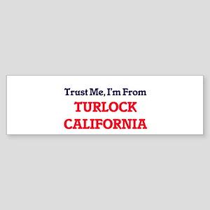 Trust Me, I'm from Turlock Californ Bumper Sticker