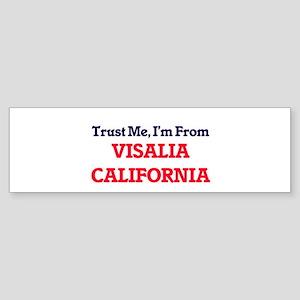 Trust Me, I'm from Visalia Californ Bumper Sticker