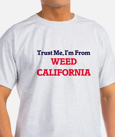 Trust Me, I'm from Weed California T-Shirt
