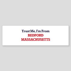 Trust Me, I'm from Bedford Massachu Bumper Sticker