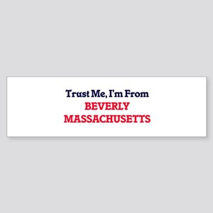 Trust Me, I'm from Beverly Massachu Bumper Sticker