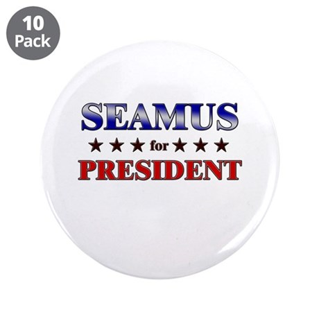 """SEAMUS for president 3.5"""" Button (10 pack)"""