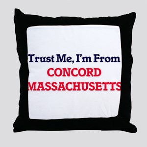 Trust Me, I'm from Concord Massachuse Throw Pillow