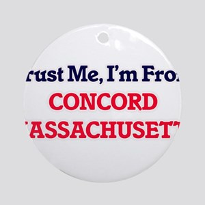Trust Me, I'm from Concord Massachu Round Ornament