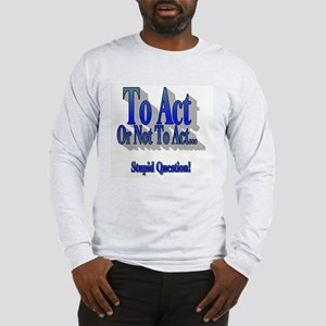 To Act or not to Act Long Sleeve T-Shirt