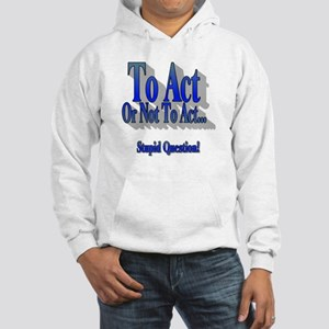 To Act or not to Act Hooded Sweatshirt