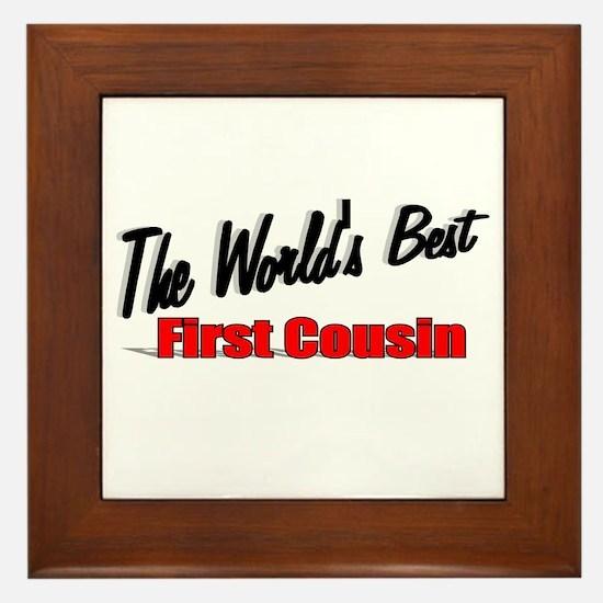 """The World's Best First Cousin"" Framed Tile"
