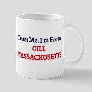 Trust Me, I'm from Gill Massachusetts Mugs