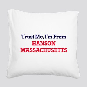 Trust Me, I'm from Hanson Mas Square Canvas Pillow