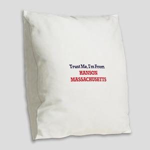 Trust Me, I'm from Hanson Mass Burlap Throw Pillow