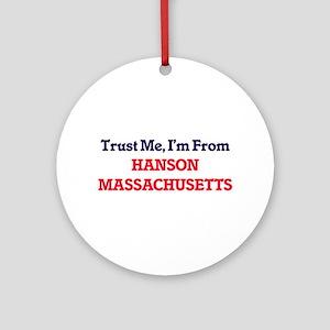 Trust Me, I'm from Hanson Massachus Round Ornament