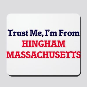Trust Me, I'm from Hingham Massachusetts Mousepad