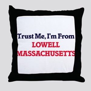 Trust Me, I'm from Lowell Massachuset Throw Pillow