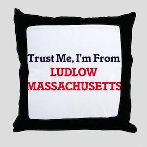 Trust Me, I'm from Ludlow Massachuset Throw Pillow