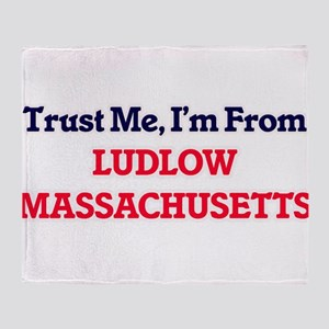 Trust Me, I'm from Ludlow Massachuse Throw Blanket