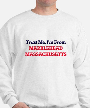 Trust Me, I'm from Marblehead Massachus Sweatshirt