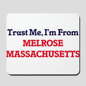 Trust Me, I'm from Melrose Massachusetts Mousepad