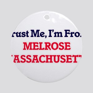 Trust Me, I'm from Melrose Massachu Round Ornament