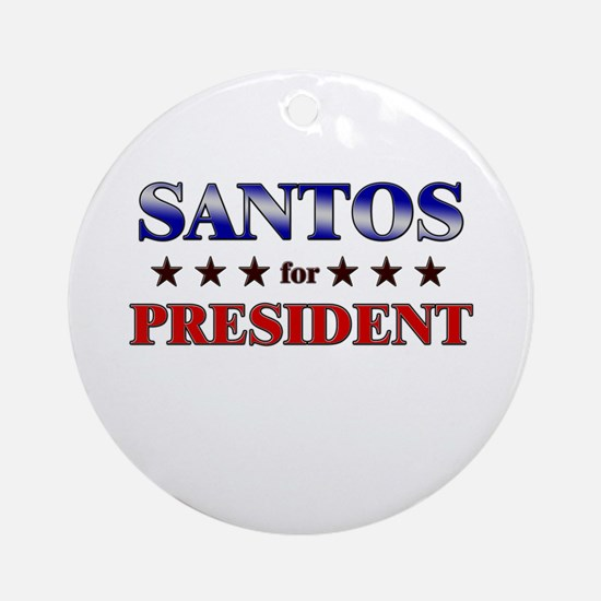 SANTOS for president Ornament (Round)