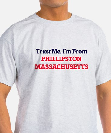 Trust Me, I'm from Phillipston Massachuset T-Shirt