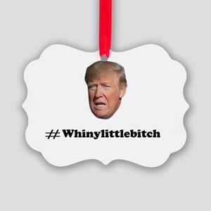 Whiny Little Bitch Picture Ornament