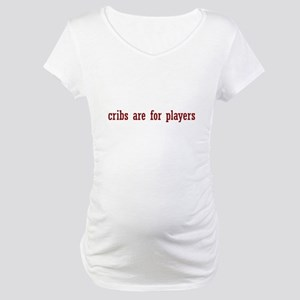 cribs are for players Maternity T-Shirt