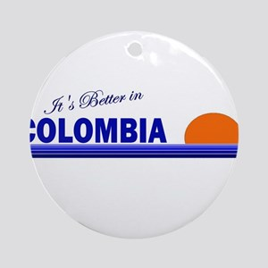 Its Better in Colombia Ornament (Round)