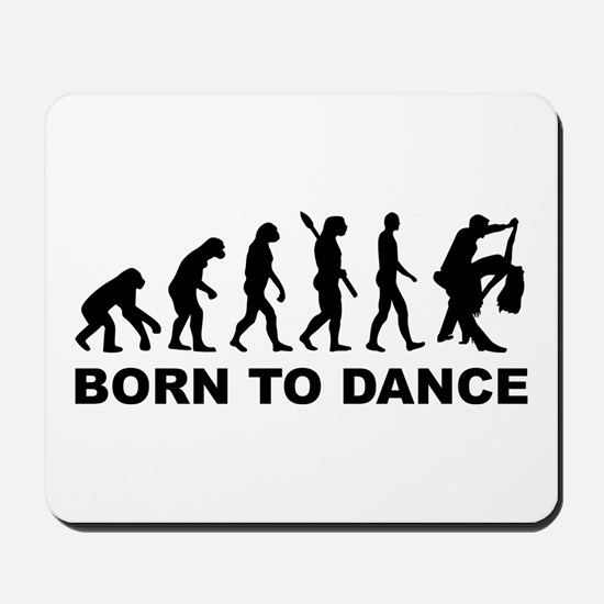 Evolution dancing born to dance Mousepad