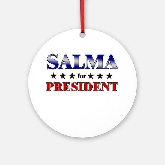 SALMA for president Ornament (Round)