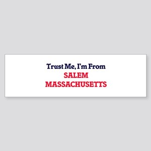 Trust Me, I'm from Salem Massachuse Bumper Sticker