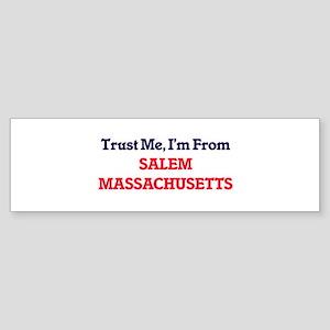Trust Me, I'm from Salem Massachuse Bumper Sticker