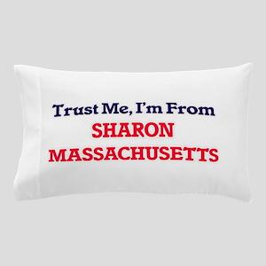 Trust Me, I'm from Sharon Massachusett Pillow Case