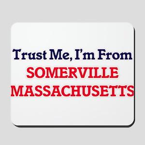 Trust Me, I'm from Somerville Massachuse Mousepad