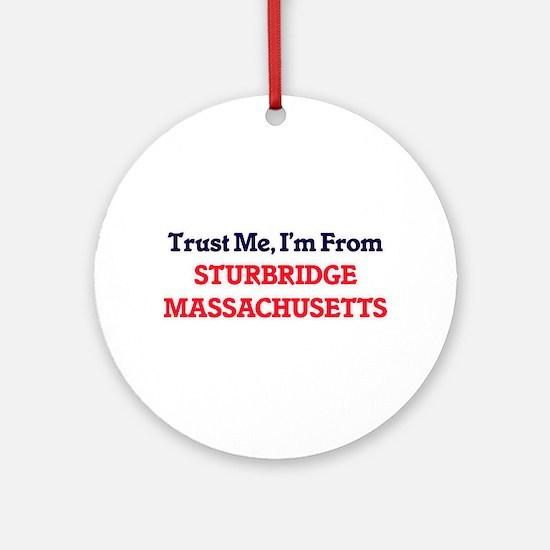 Trust Me, I'm from Sturbridge Massa Round Ornament