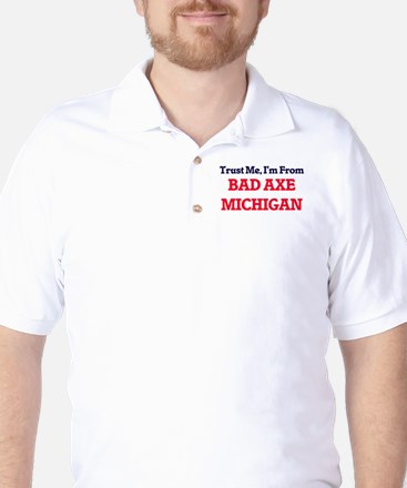 Trust Me, I'm from Bad Axe Michigan Golf Shirt